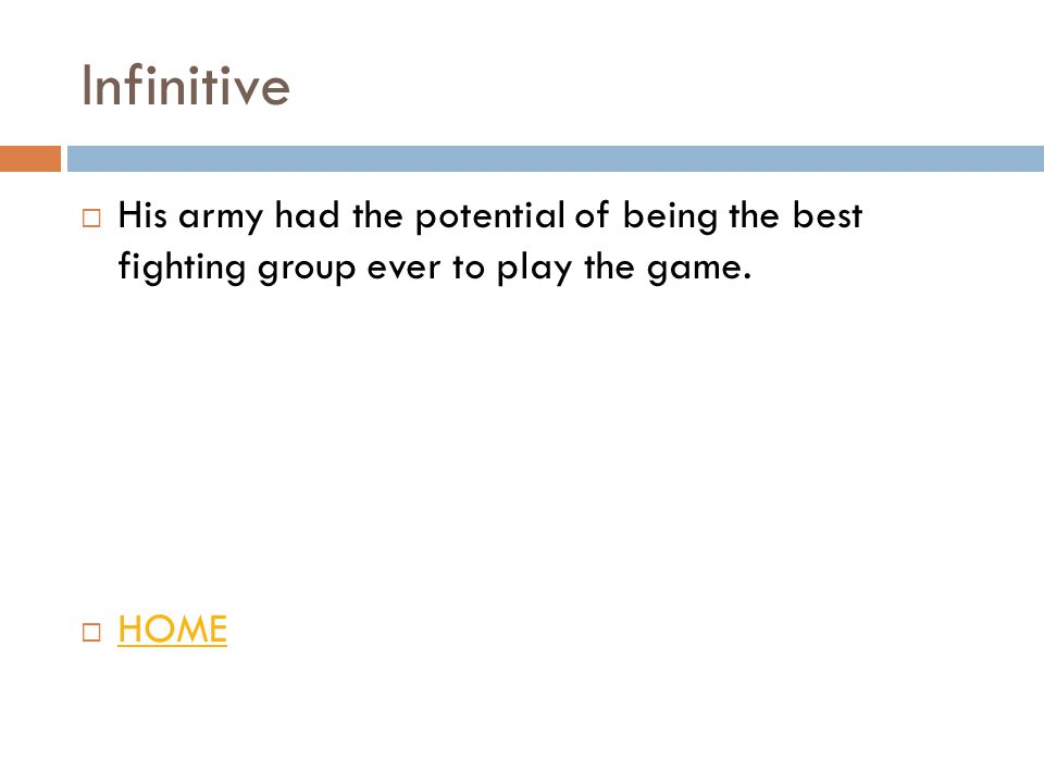Infinitive  His army had the potential of being the best fighting group ever to play the game.
