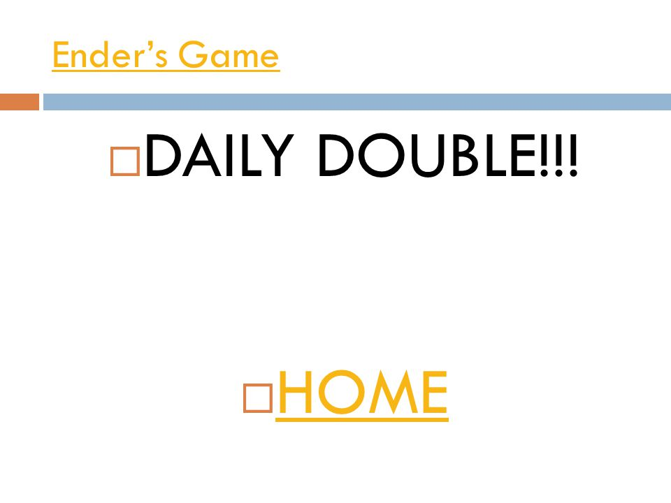 Ender's Game  DAILY DOUBLE!!!  HOME HOME