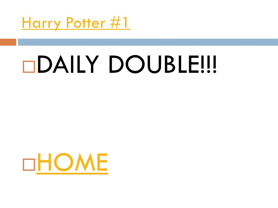 Harry Potter #1  DAILY DOUBLE!!!  HOME HOME