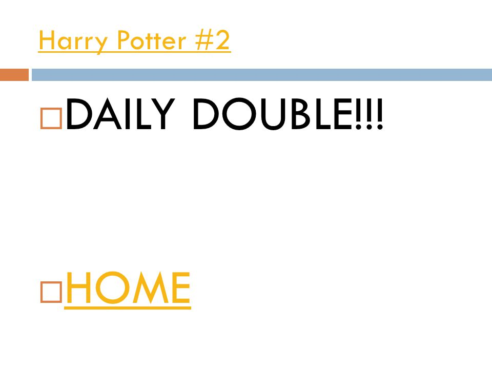 Harry Potter #2  DAILY DOUBLE!!!  HOME HOME