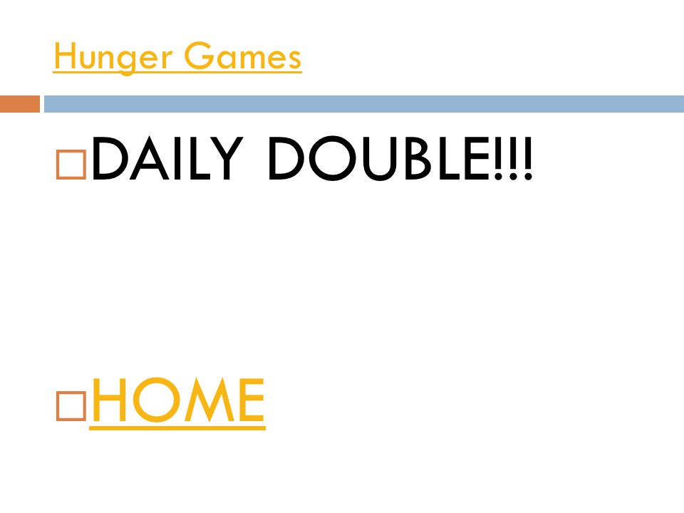 Hunger Games  DAILY DOUBLE!!!  HOME HOME