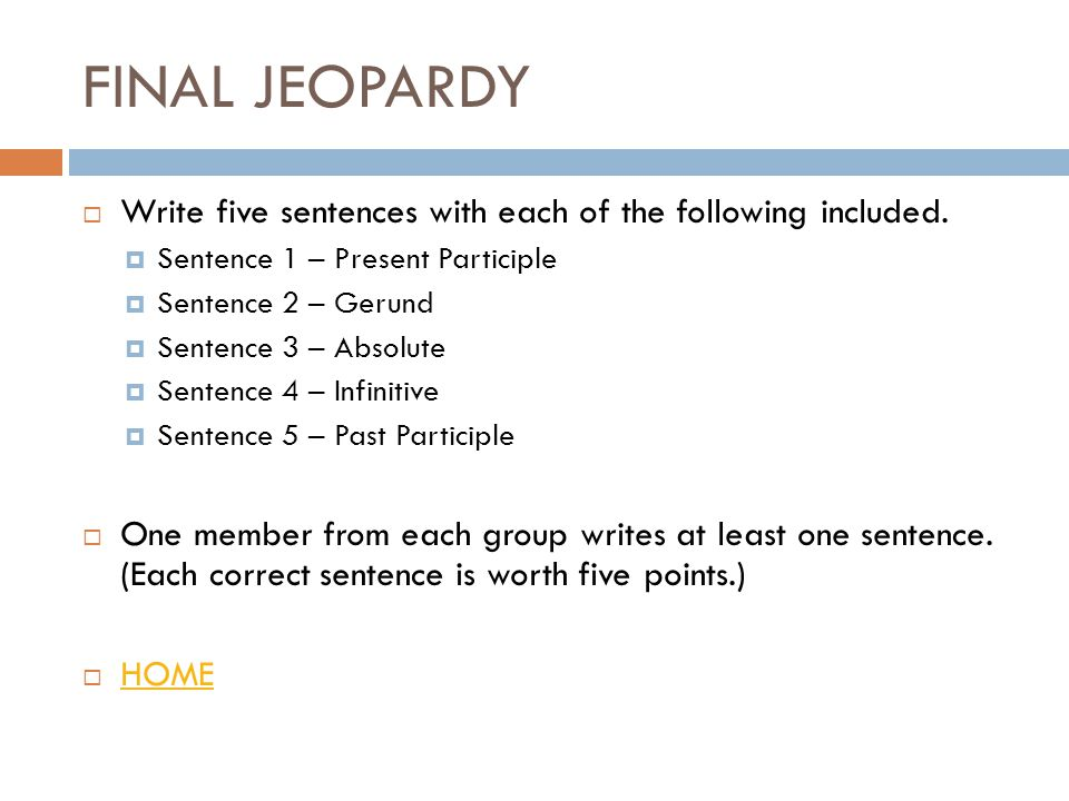 FINAL JEOPARDY  Write five sentences with each of the following included.