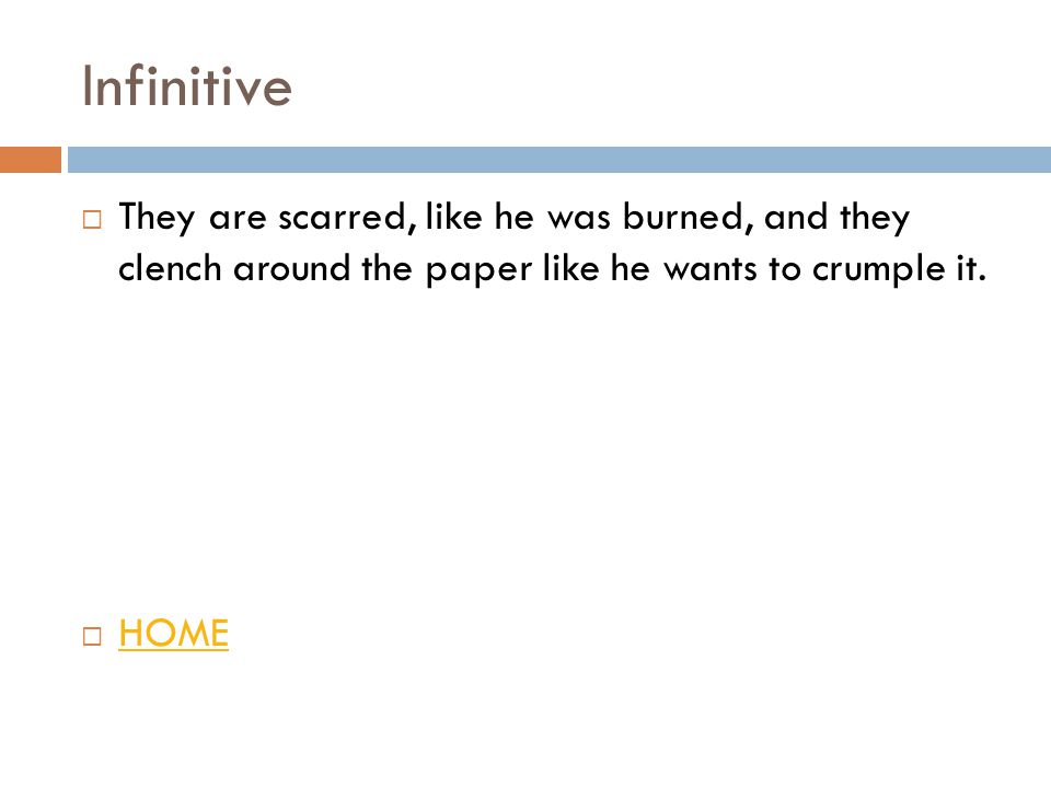 Infinitive  They are scarred, like he was burned, and they clench around the paper like he wants to crumple it.