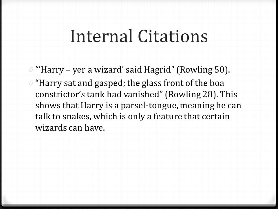 "Internal Citations 0 ""'Harry – yer a wizard' said Hagrid"" (Rowling 50). 0 ""Harry sat and gasped; the glass front of the boa constrictor's tank had van"