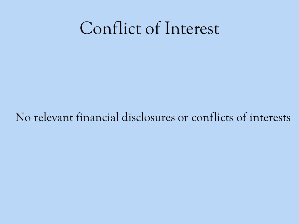 Conflict of Interest No relevant financial disclosures or conflicts of interests