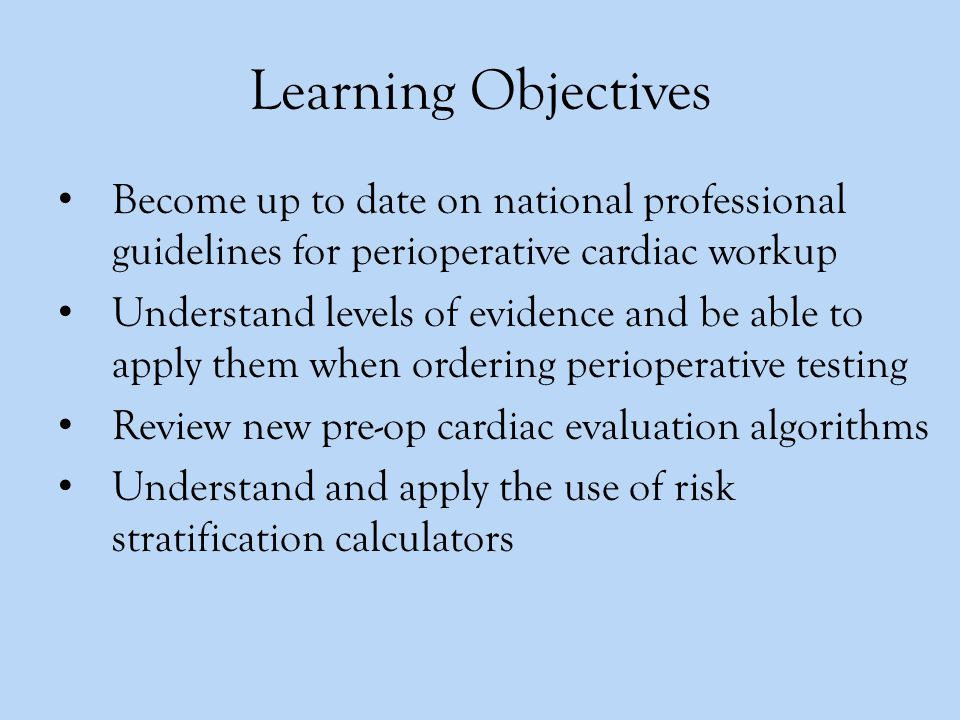 Lecture Outline Review of evidence classifications Pre-operative cardiac evaluation algorithm Definition of high & low risk surgery Introduction to risk calculator Supplemental Preoperative Evaluation Coronary revascularization management Coronary stent management Perioperative therapy recommendations