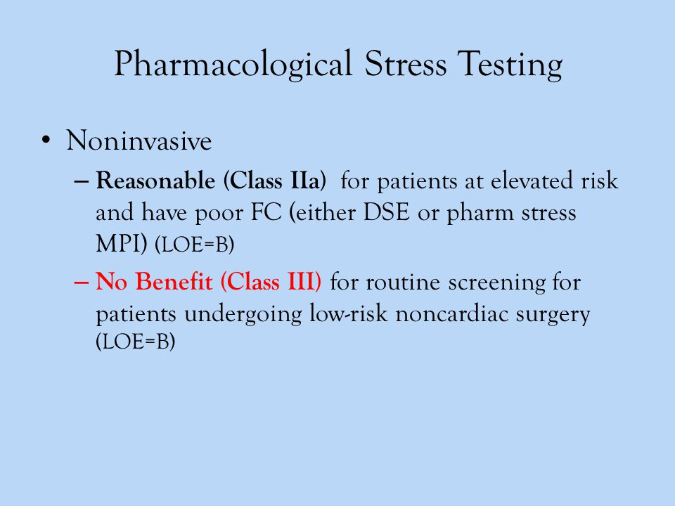 Pharmacological Stress Testing Noninvasive – Reasonable (Class IIa) for patients at elevated risk and have poor FC (either DSE or pharm stress MPI) (L