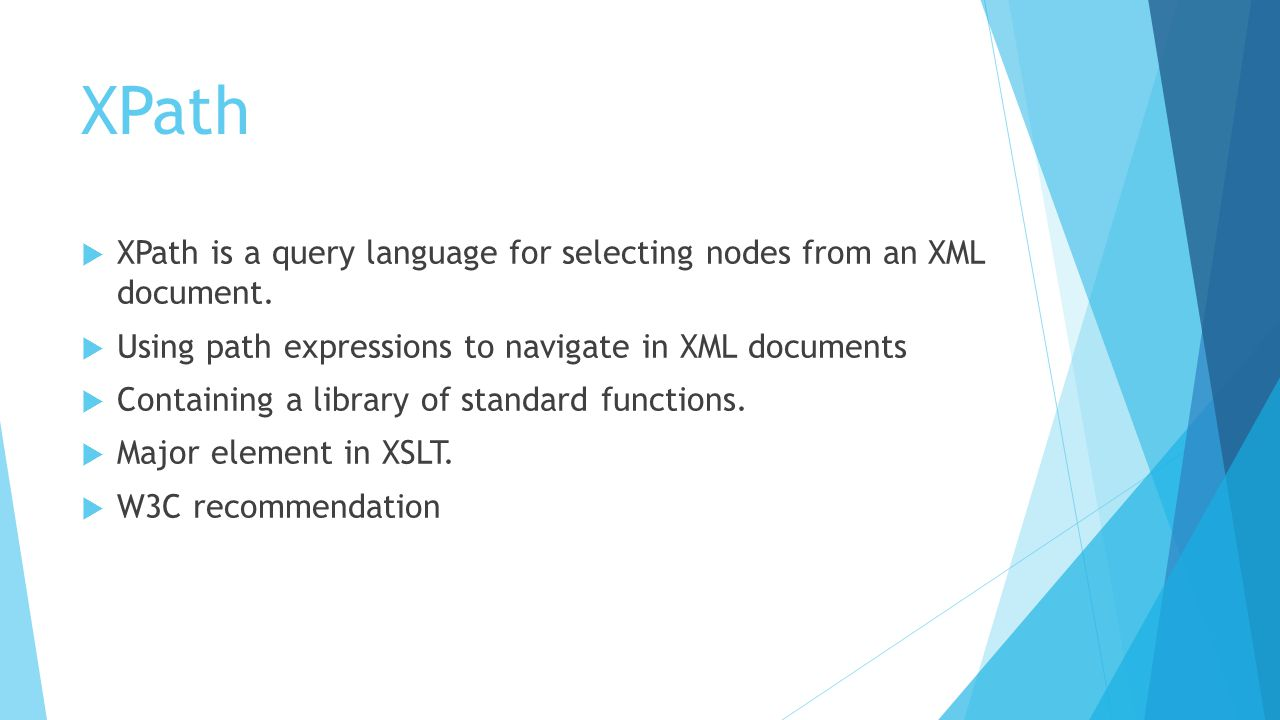 XPath  XPath is a query language for selecting nodes from an XML document.