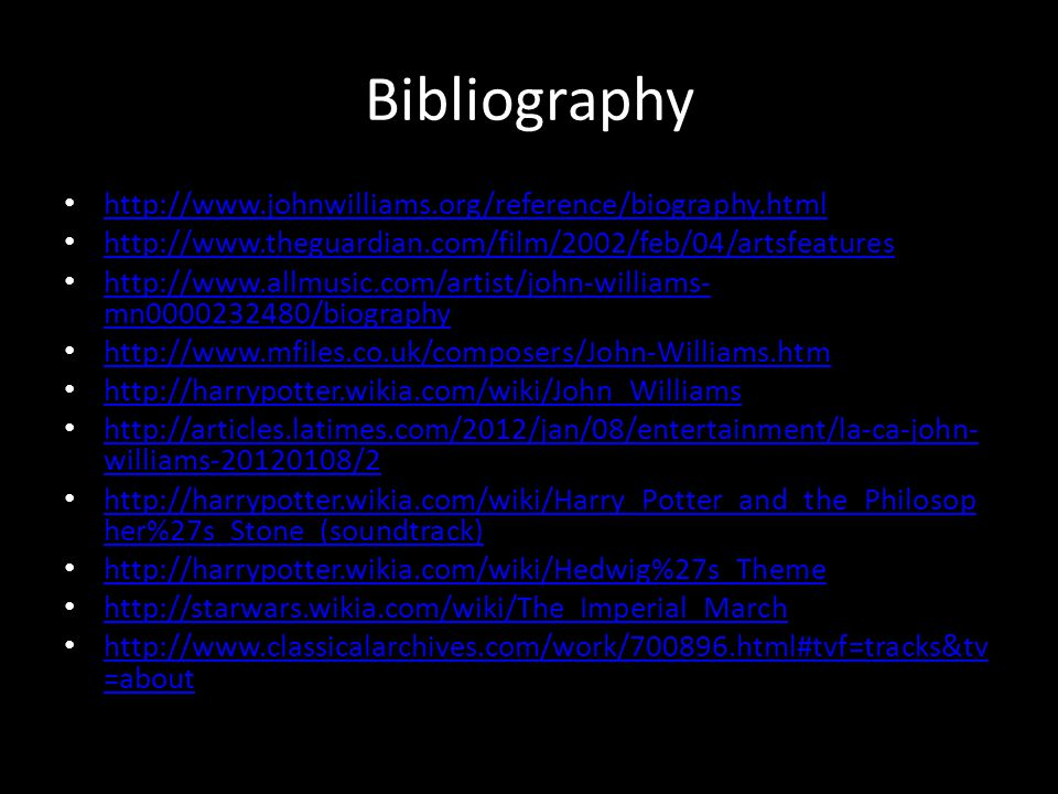 Bibliography http://www.johnwilliams.org/reference/biography.html http://www.theguardian.com/film/2002/feb/04/artsfeatures http://www.allmusic.com/art