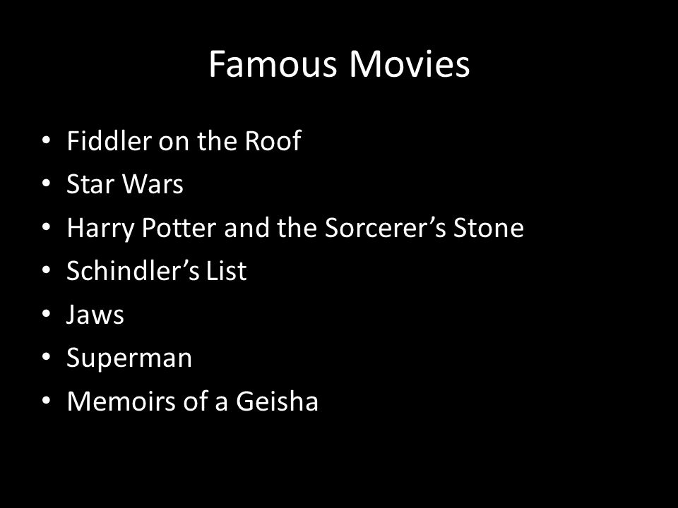 Famous Movies Fiddler on the Roof Star Wars Harry Potter and the Sorcerer's Stone Schindler's List Jaws Superman Memoirs of a Geisha