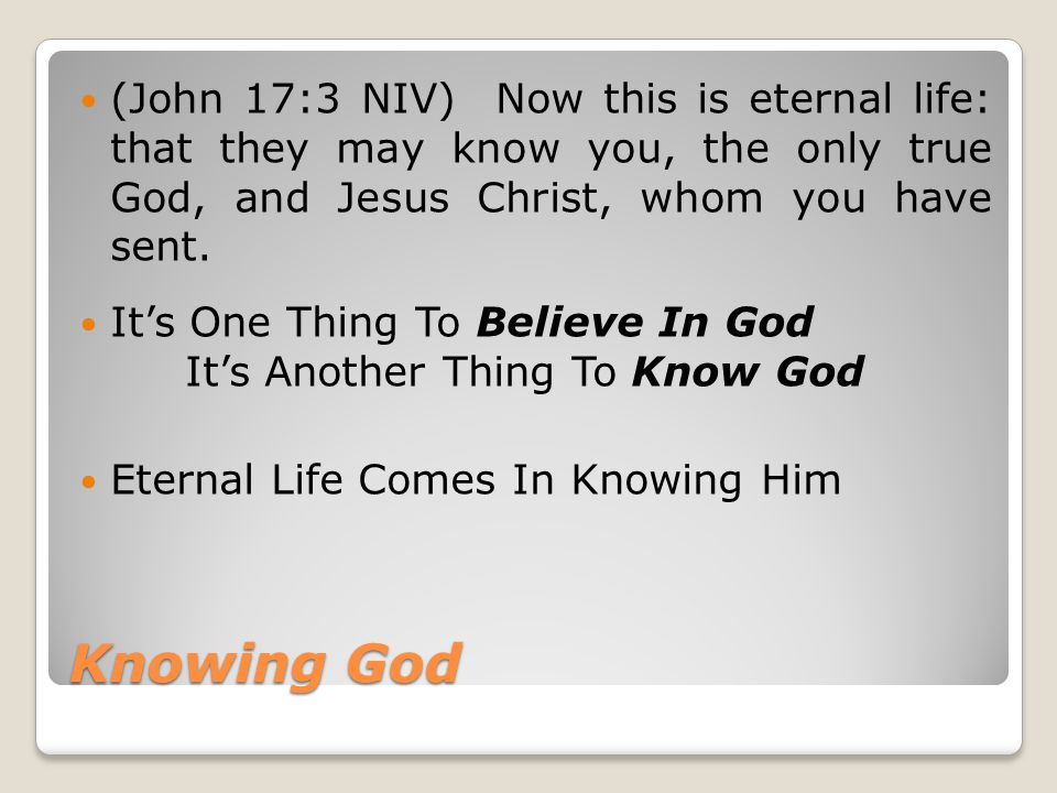 Knowing God We Must Know Who God Is: (Deu 7:9 NIV) Know therefore that the LORD your God is God; he is the faithful God, keeping his covenant of love to a thousand generations of those who love him and keep his commands.