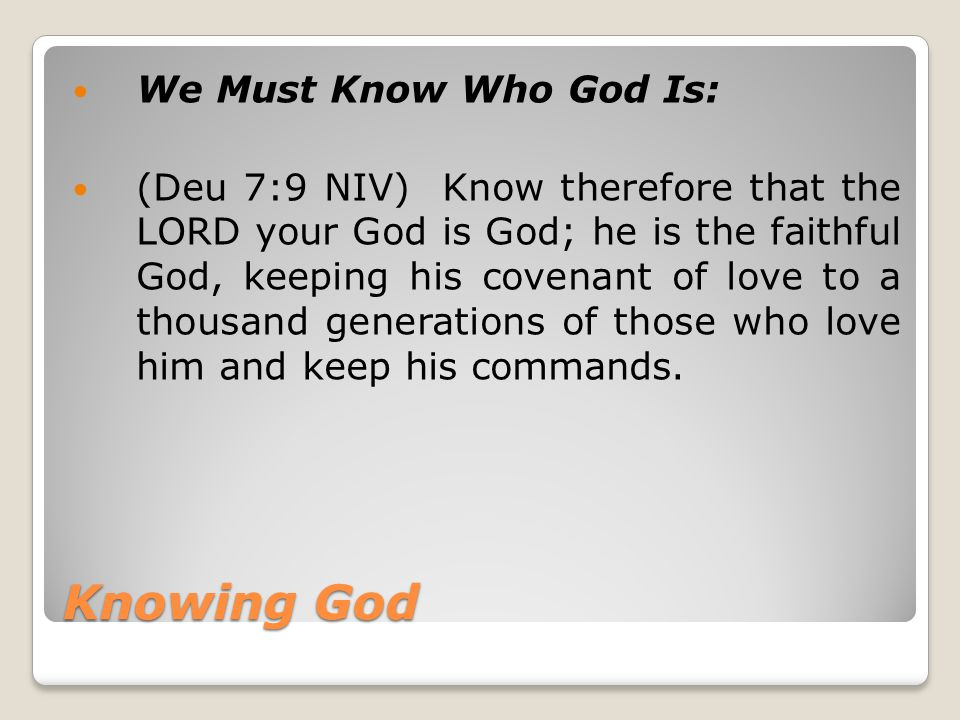 Knowing God Who God Is Cannot Changed By What Man Thinks About God (Isa 40:28 NIV) Do you not know.