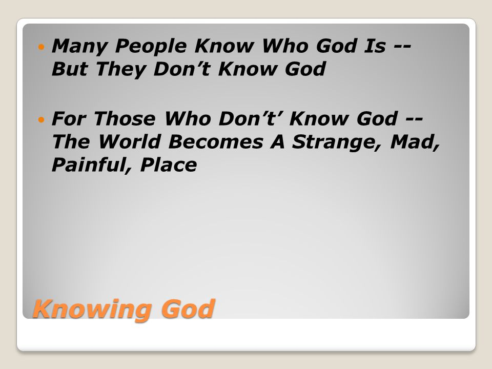 Knowing God Who Is God. God Is An Infinite, Eternal Spirit.