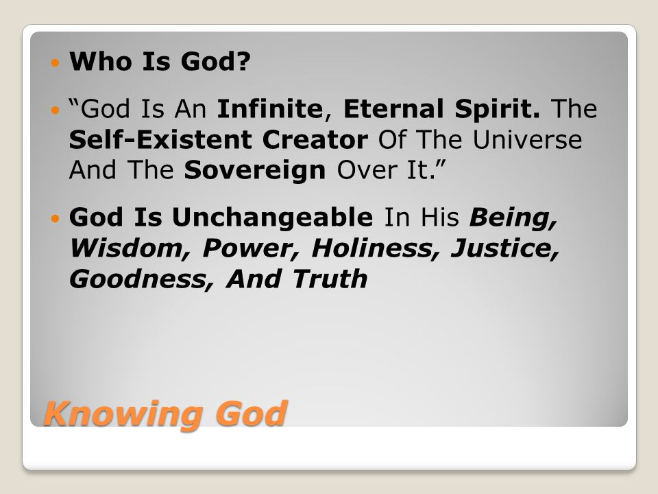 Knowing God No One Created God -- He Has Always Been -- He Will Always Be (Acts 17:24 NIV) The God who made the world and everything in it is the Lord of heaven and earth and does not live in temples built by hands.