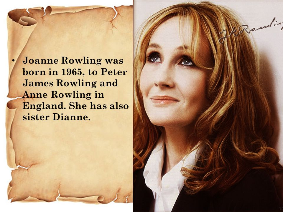 Joanne Rowling was born in 1965, to Peter James Rowling and Anne Rowling in England.