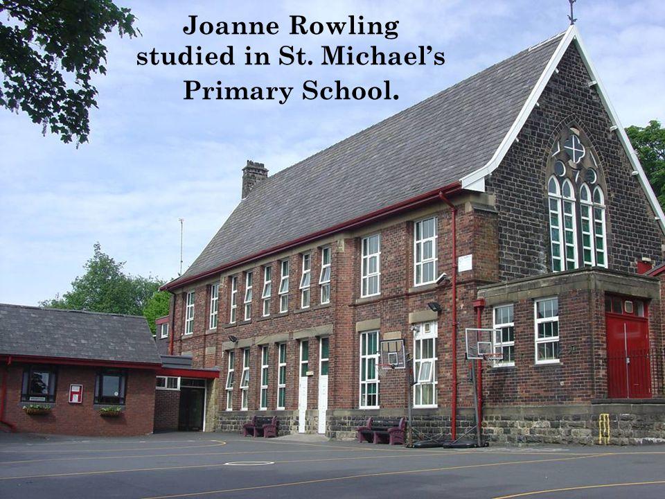 Joanne Rowling studied in St. Michael's Primary School.