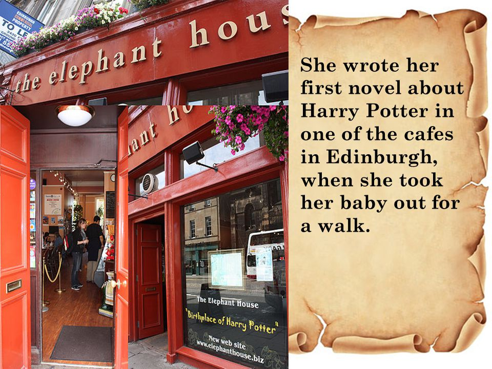 She wrote her first novel about Harry Potter in one of the cafes in Edinburgh, when she took her baby out for a walk.