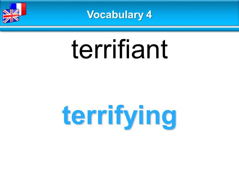 terrifying terrifiant Vocabulary 4
