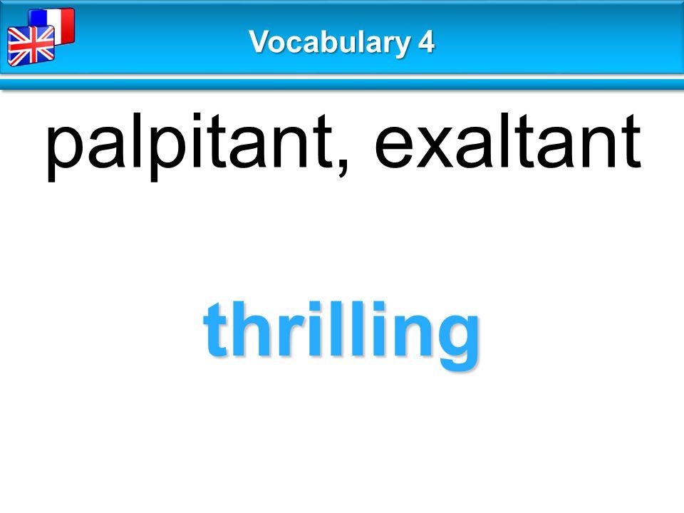 thrilling palpitant, exaltant Vocabulary 4