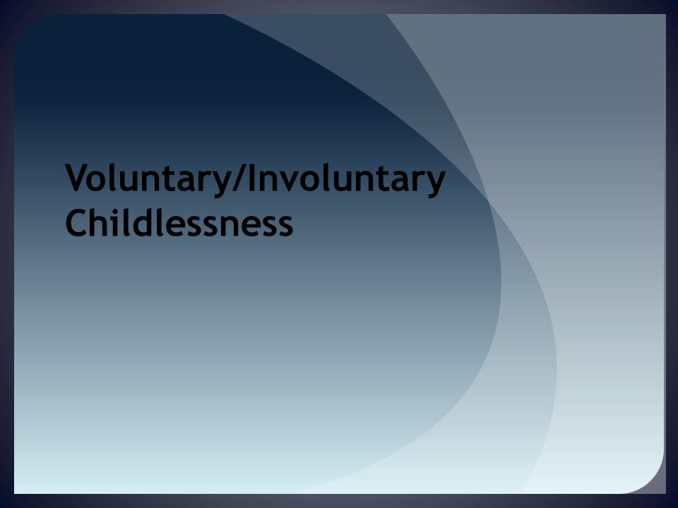 Voluntary/Involuntary Childlessness