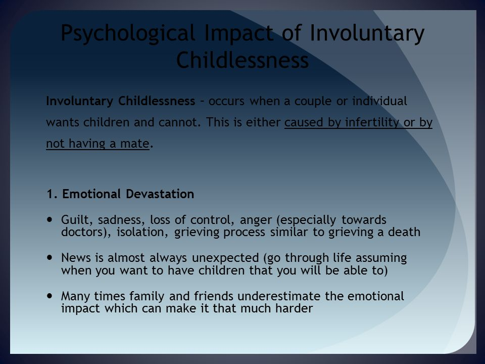 Psychological Impact of Involuntary Childlessness Involuntary Childlessness – occurs when a couple or individual wants children and cannot.