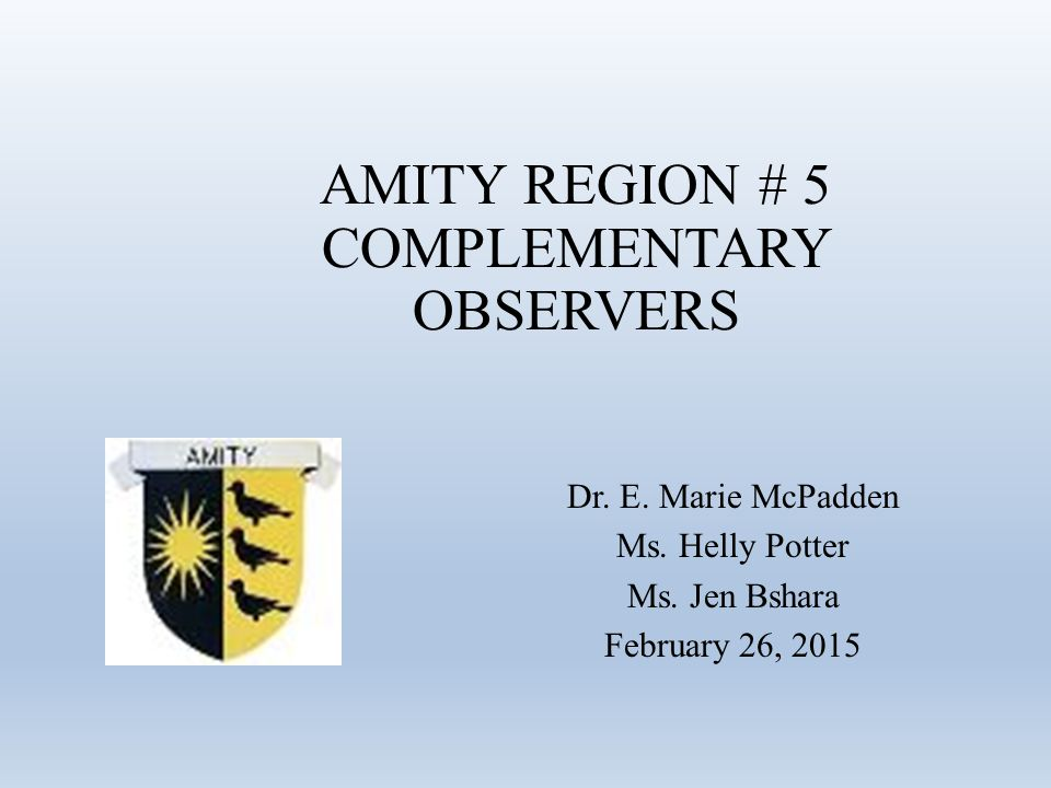 AMITY REGION # 5 COMPLEMENTARY OBSERVERS Dr. E. Marie McPadden Ms.