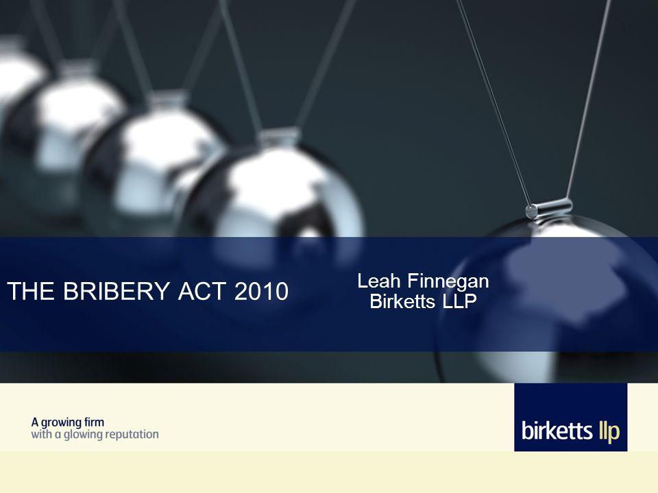 THE BRIBERY ACT 2010 Leah Finnegan Birketts LLP