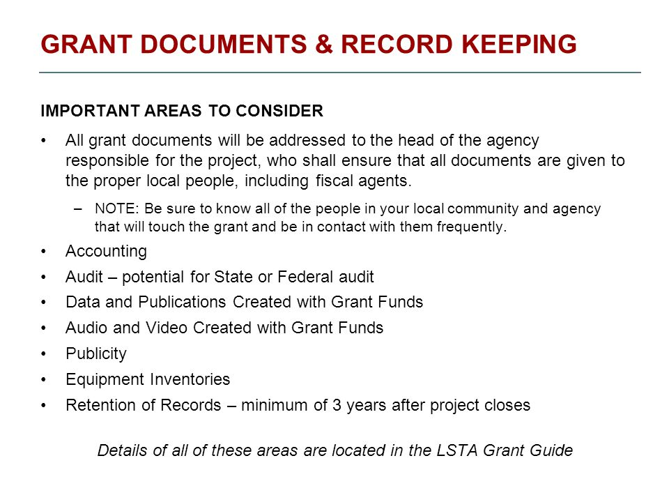 GRANT DOCUMENTS & RECORD KEEPING IMPORTANT AREAS TO CONSIDER All grant documents will be addressed to the head of the agency responsible for the project, who shall ensure that all documents are given to the proper local people, including fiscal agents.