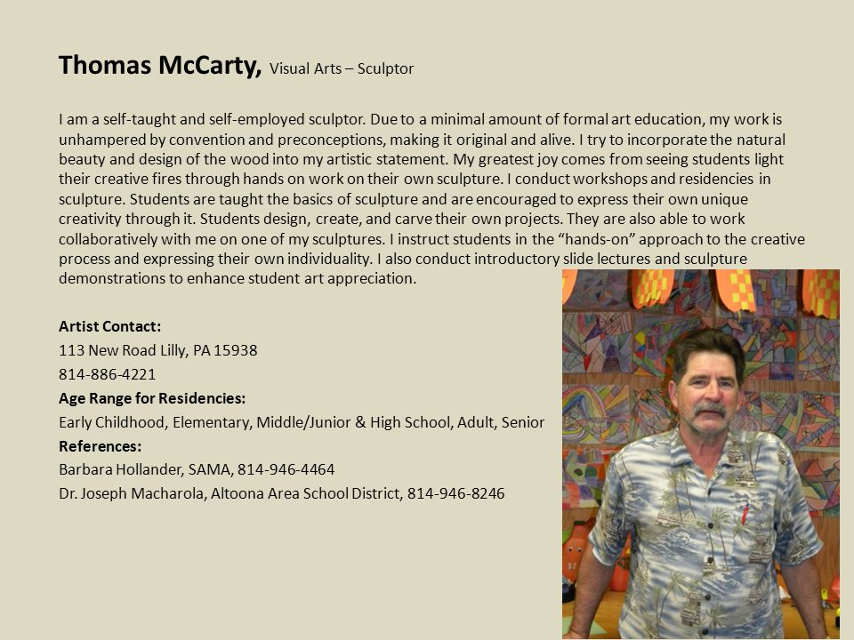 Thomas McCarty, Visual Arts – Sculptor I am a self-taught and self-employed sculptor.