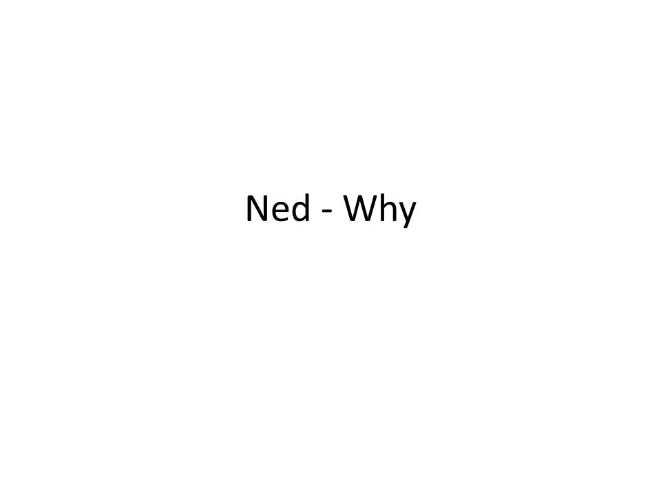 Ned - Why
