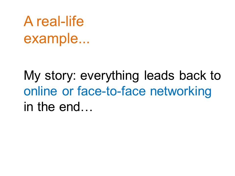 My story: everything leads back to online or face-to-face networking in the end… A real-life example...