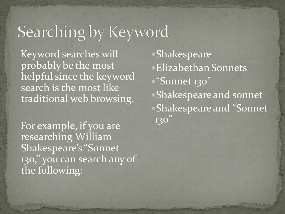 Keyword searches will probably be the most helpful since the keyword search is the most like traditional web browsing.
