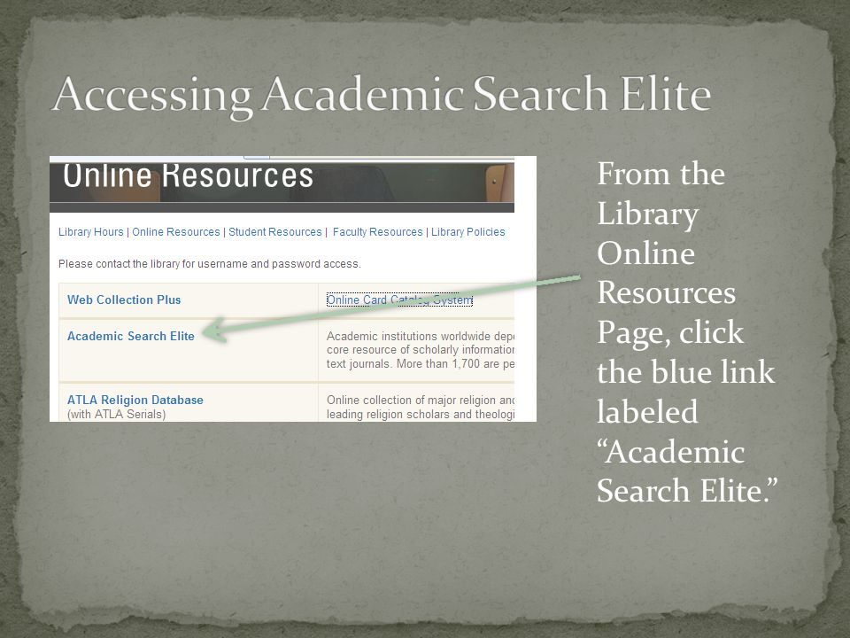From the Library Online Resources Page, click the blue link labeled Academic Search Elite.