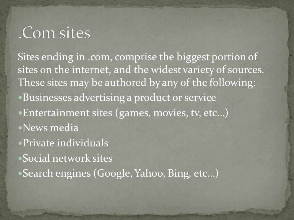 Sites ending in.com, comprise the biggest portion of sites on the internet, and the widest variety of sources.
