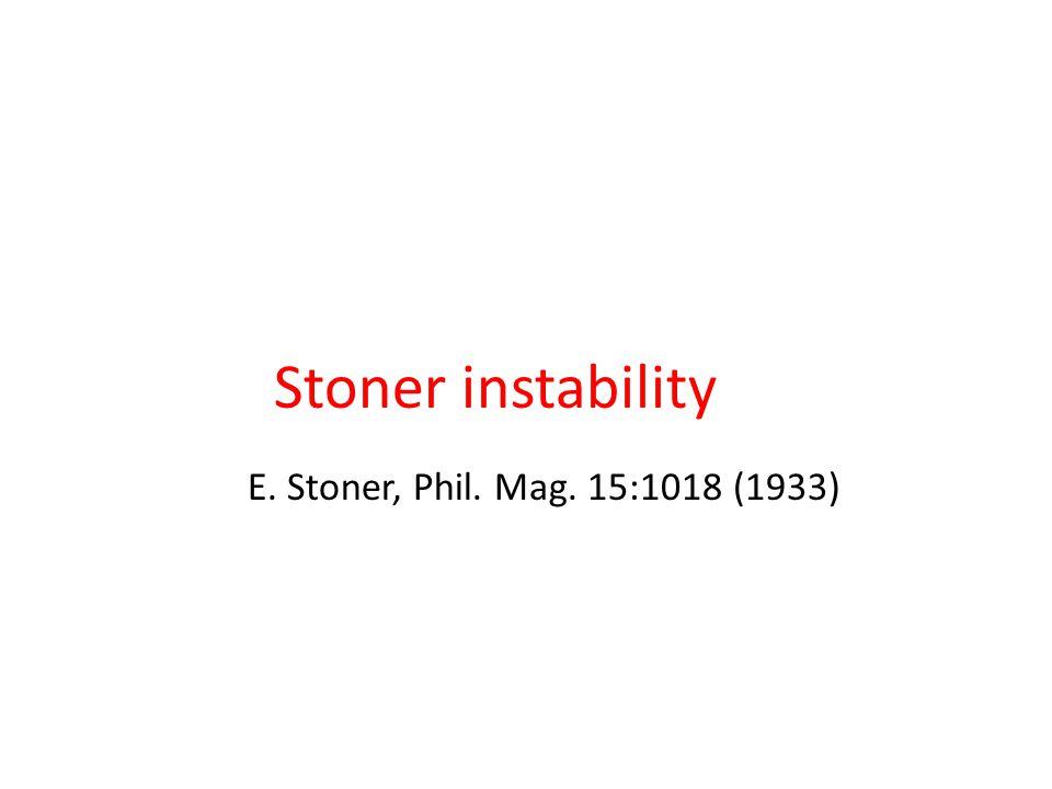 Stoner instability E. Stoner, Phil. Mag. 15:1018 (1933)