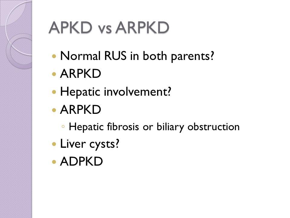 APKD vs ARPKD Normal RUS in both parents. ARPKD Hepatic involvement.