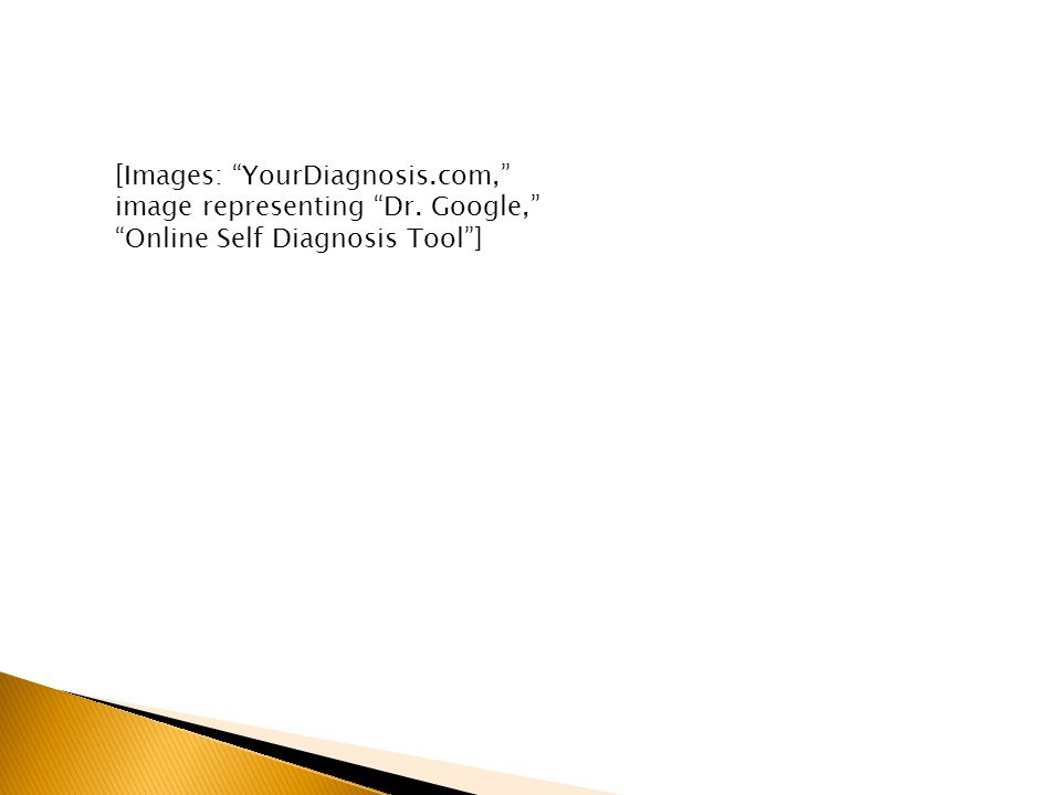 [Images: YourDiagnosis.com, image representing Dr. Google, Online Self Diagnosis Tool ]