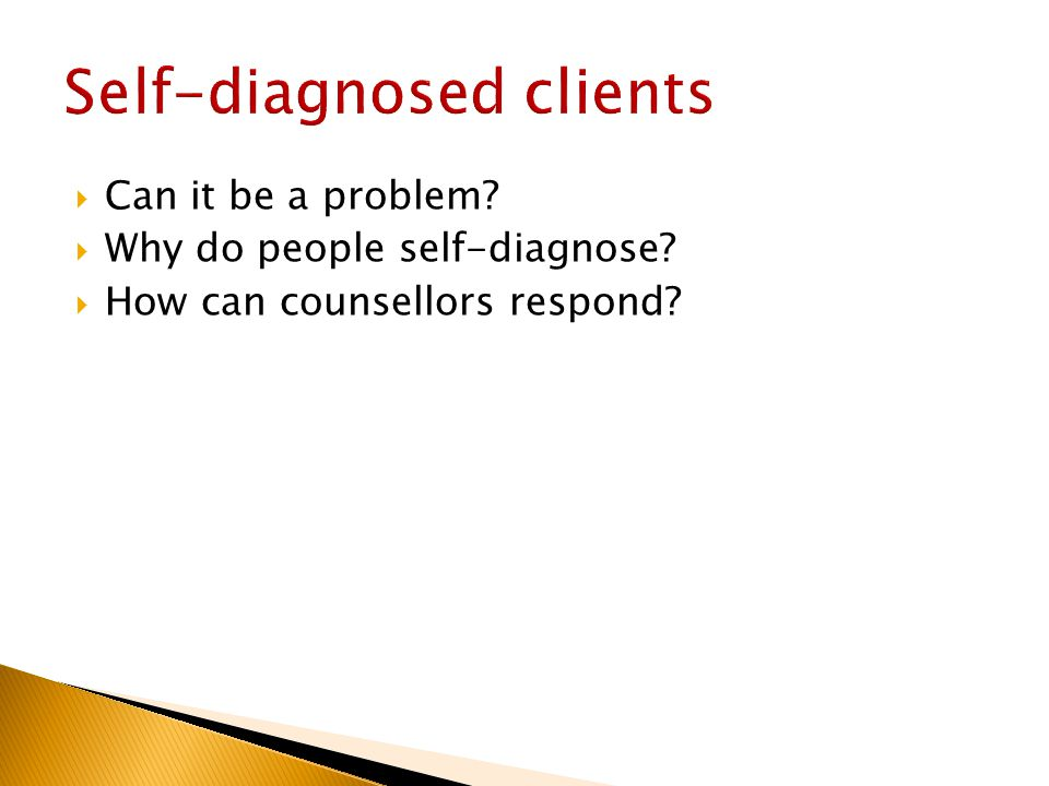  Can it be a problem  Why do people self-diagnose  How can counsellors respond
