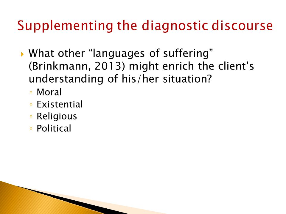 What other languages of suffering (Brinkmann, 2013) might enrich the client's understanding of his/her situation.