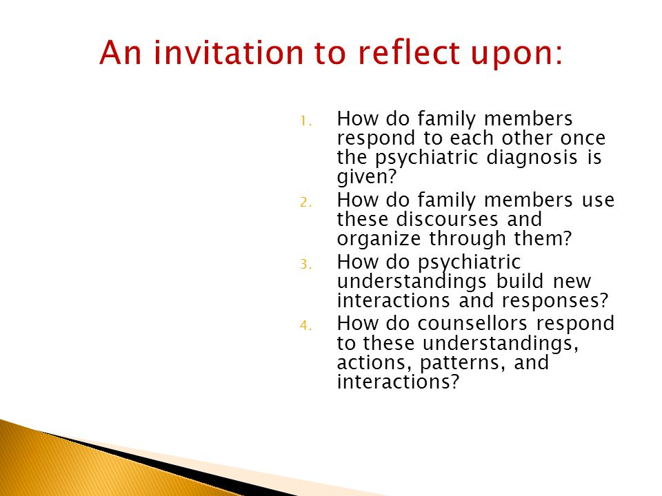 1. How do family members respond to each other once the psychiatric diagnosis is given.