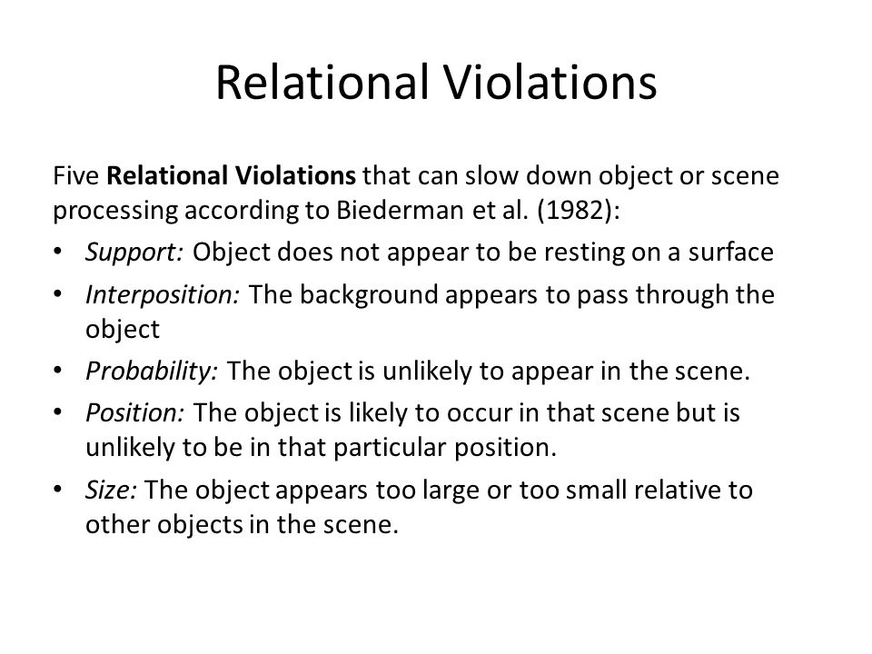 Relational Violations Five Relational Violations that can slow down object or scene processing according to Biederman et al.