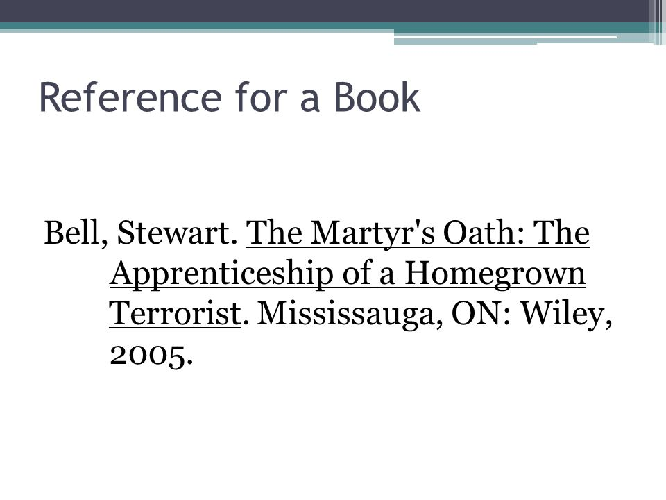 Reference for a Book Bell, Stewart. The Martyr s Oath: The Apprenticeship of a Homegrown Terrorist.