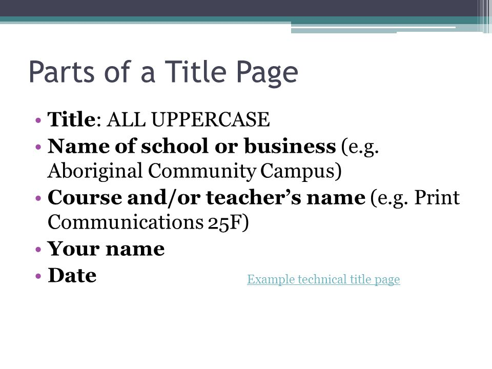 Parts of a Title Page Title: ALL UPPERCASE Name of school or business (e.g.