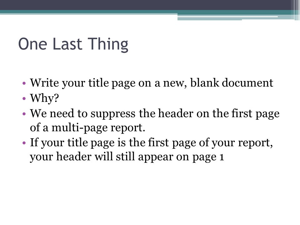 One Last Thing Write your title page on a new, blank document Why.