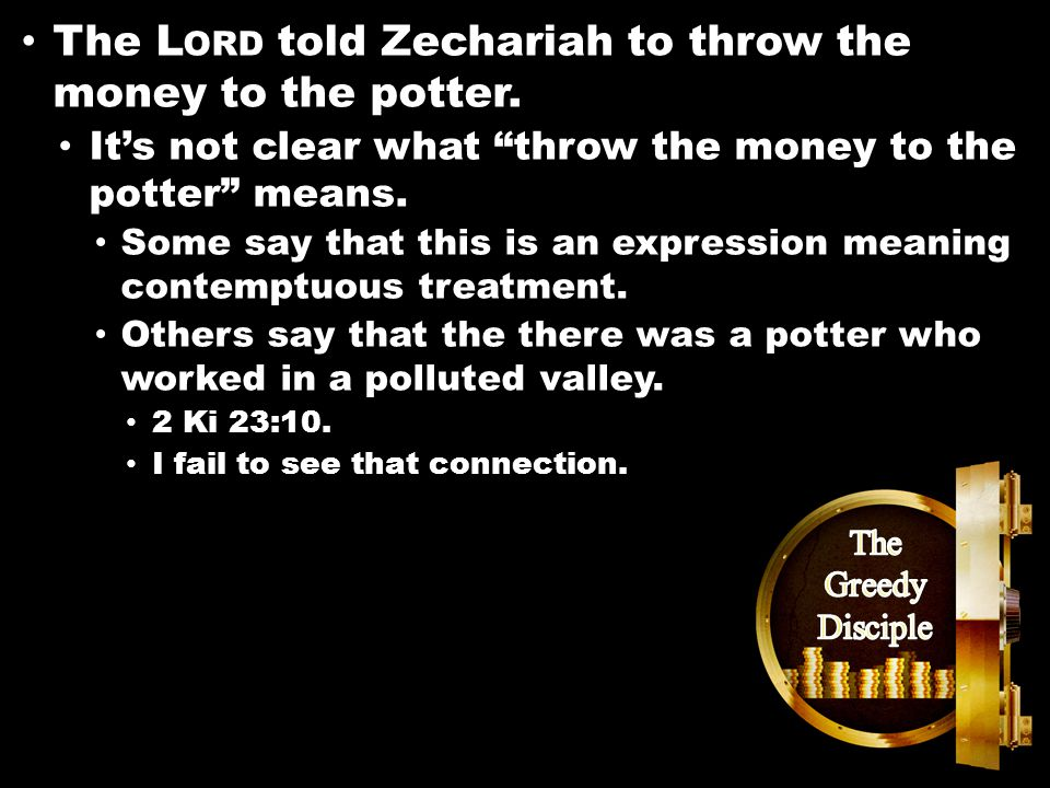Matthew 26:14-16 The L ORD told Zechariah to throw the money to the potter.