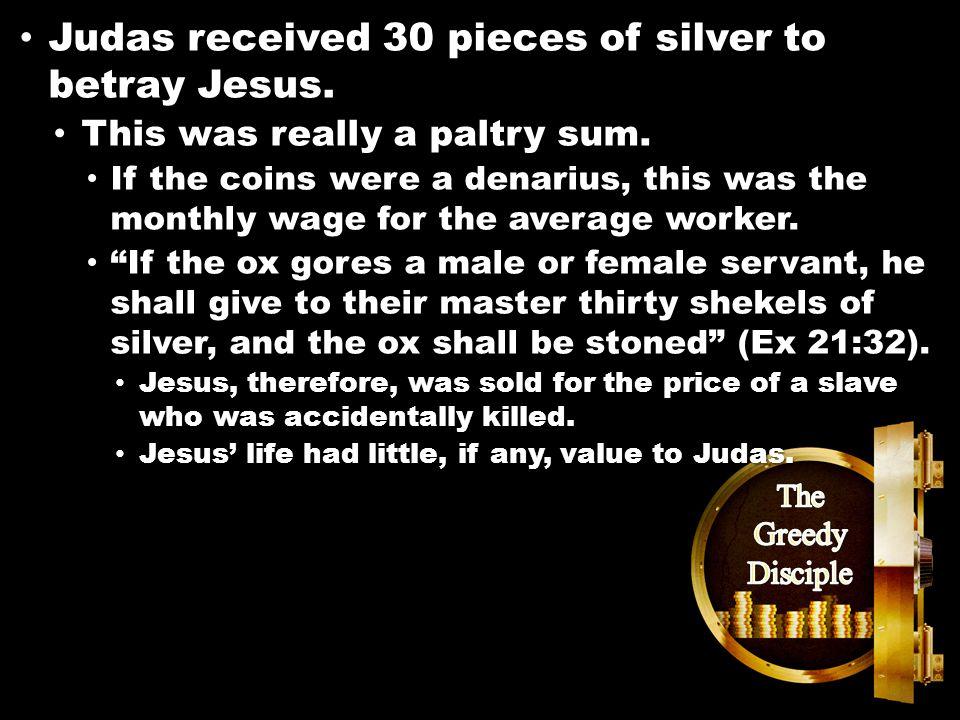 Matthew 26:14-16 Judas received 30 pieces of silver to betray Jesus.