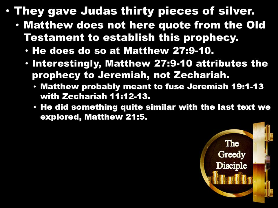 Matthew 26:14-16 They gave Judas thirty pieces of silver.