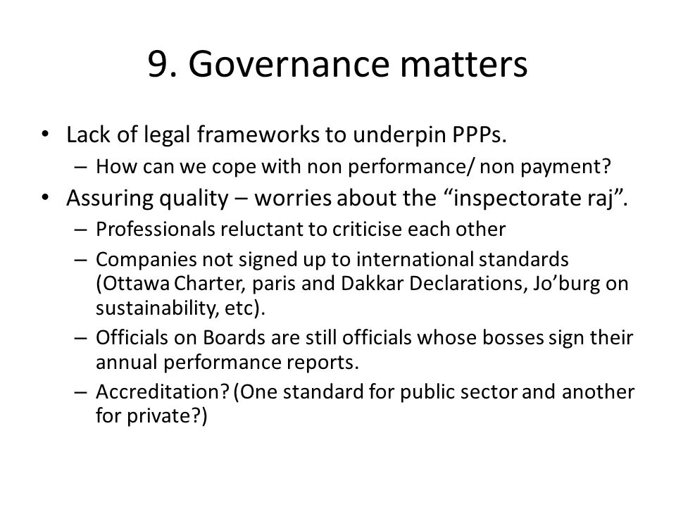 9. Governance matters Lack of legal frameworks to underpin PPPs.