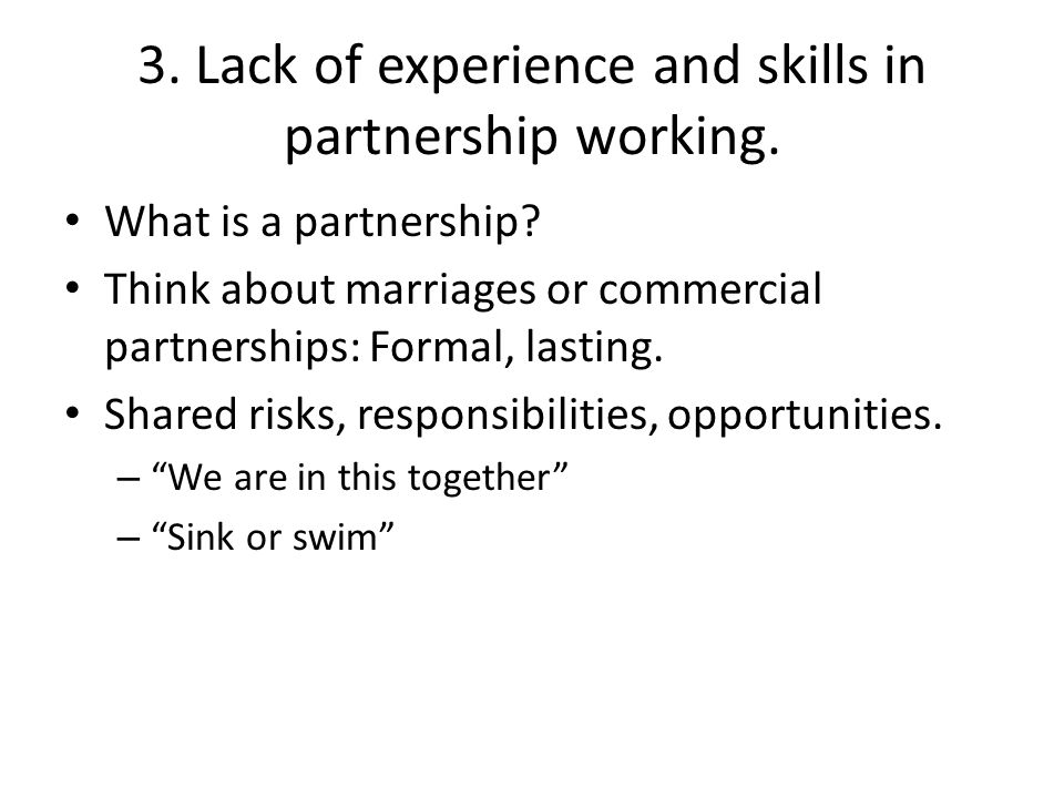 3. Lack of experience and skills in partnership working.