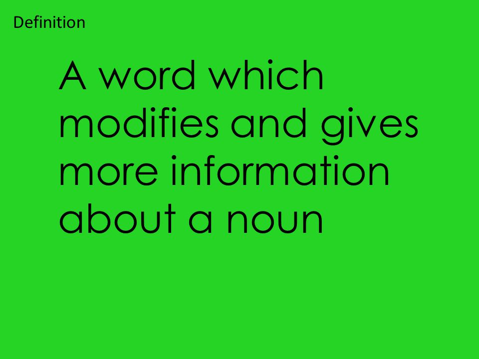A word which modifies and gives more information about a noun Definition